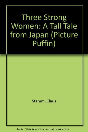 9780140545302: Three Strong Women: A Tall Tale from Japan (Picture Puffin)