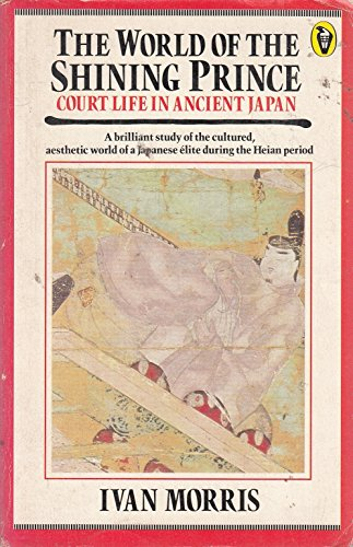 9780140550832: The World of the Shining Prince: Court Life in Ancient Japan (Peregrine books)