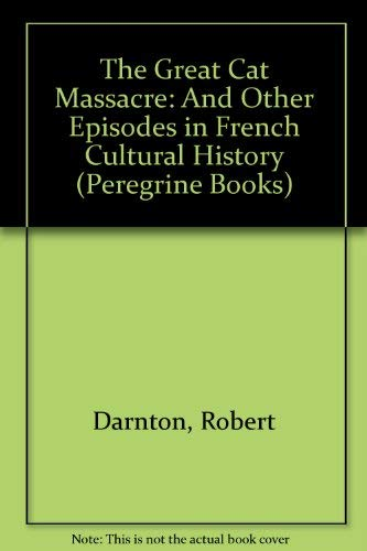 9780140550894: The Great Cat Massacre: And Other Episodes in French Cultural History (Peregrine Books)