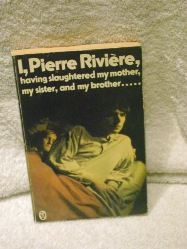 I, Pierre Rivière, having slaughtered my mother, my sister, and my brother. : a Case of Parricide...