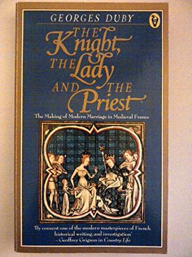9780140551433: The Knight,the Lady And the Priest: The Making of Modern Marriage in Medieval France: Making of Modern Marriage in Mediaeval France (Peregrine Books)