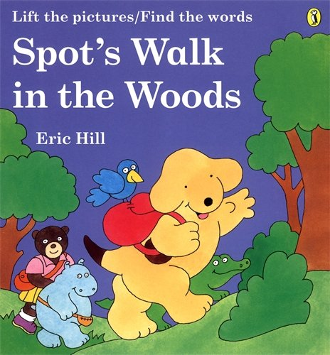 Spot's Walk in the Woods: Hill, Eric