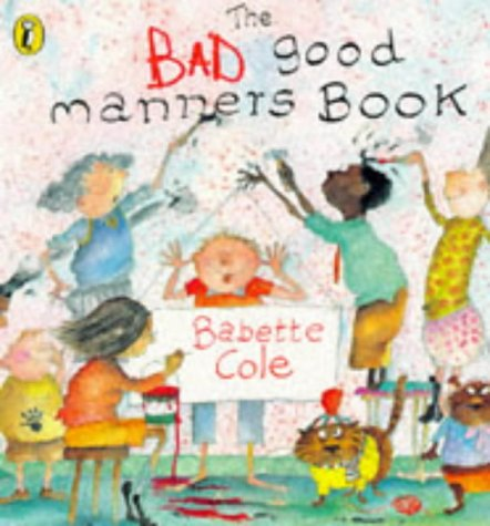 The Bad Good Manners Book (Picture Puffin) (9780140554809) by Cole, Babette