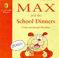 Max and the School Dinners (Playtime Books) (0140555919) by Colin Hawkins; Jacqui Hawkins