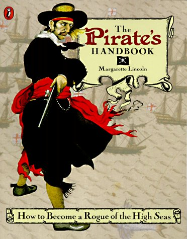 The Pirate's Handbook: How to Become a Rogue of the High Seas (0140559884) by Margarette Lincoln
