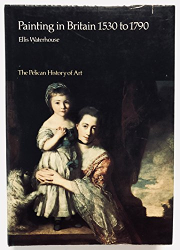 9780140560015: Painting in Britain: 1530-1790 (Hist of Art)