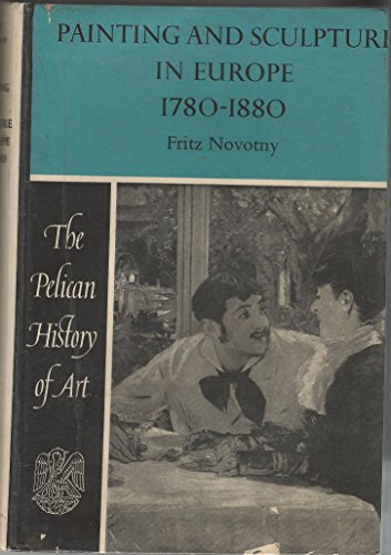 Painting and Sculpture in Europe 1780-1880: Novotny, Fritz