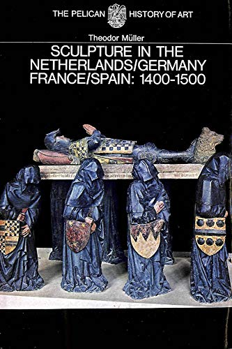 9780140560251: Sculpture In The Netherlands, Germany, France, and Spain, 1400-1500 (Hist of Art)