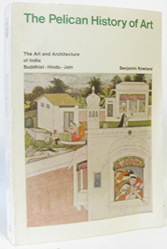 9780140561029: The Art And Architecture of India: Buddhist, Hindu, Jain: Hindu, Buddhist, Jain (Pelican history of art)
