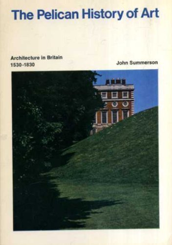 Architecture in Britain. 1530 - 1830: Summerson, John