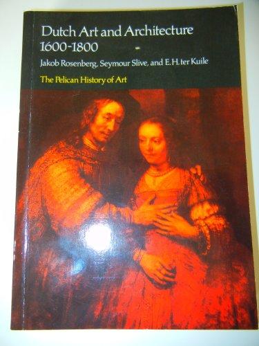 Dutch Art and Architecture: 1600-1800 (The Pelican: Rosenberg, Jakob, Slive,