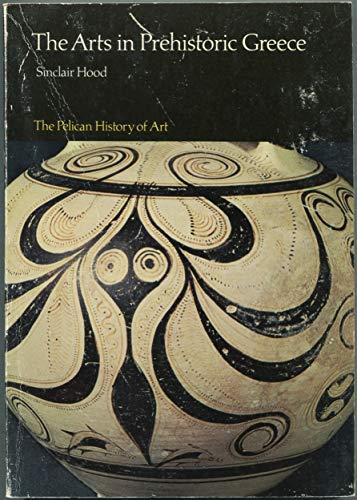 The Arts in Prehistoric Greece (Hist of Art): Hood, Sinclair