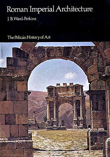 Roman Imperial Architecture (Pelican History of Art): Ward-Perkins, J. B.