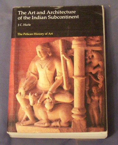 9780140561494: The Art and Architecture of the Indian Subcontinent (The Pelican History of Art)