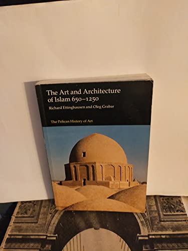 9780140561593: The Art and Architecture of Islam: Volume One: 650-1250 (Hist of Art)