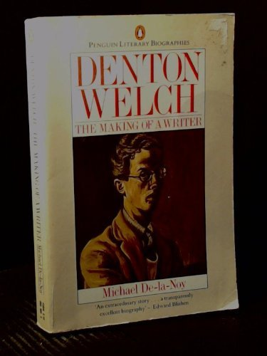 9780140580099: Denton Welch: The Making of a Writer (Penguin Literary Biographies)
