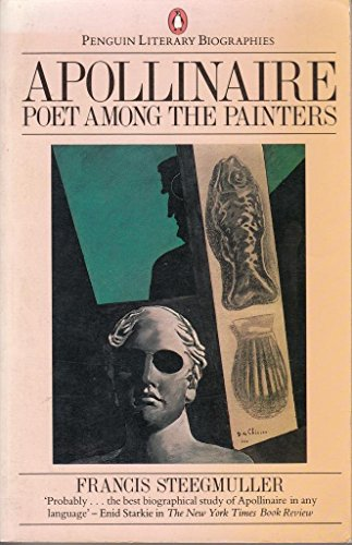 9780140580228: Apollinaire, Poet Among the Painters (Penguin Literary Biographies)
