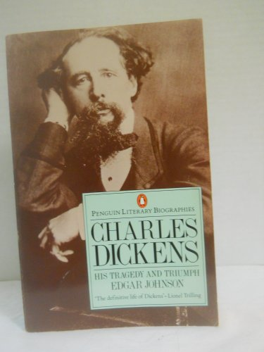 9780140580273: Charles Dickens: His Tragedy and Triumph (Penguin Literary Biographies)