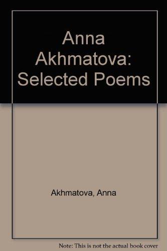 Selected Poems: Anna Andreevena Akhmatova;