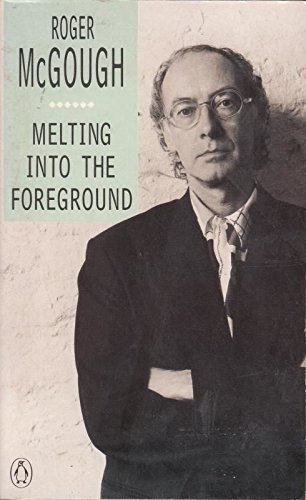 9780140585742: MELTING INTO THE FOREGROUND (THE PENGUIN POETS)