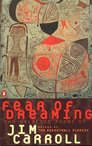 Fear of Dreaming: The Selected Poems of: Carroll, Jim