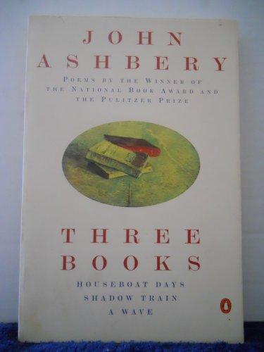 Three Books : Houseboat Days, Shadow Train,: John Ashbery