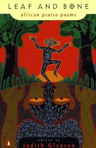 Leaf and Bone: African Praise-Poems: Judith Gleason, Editor