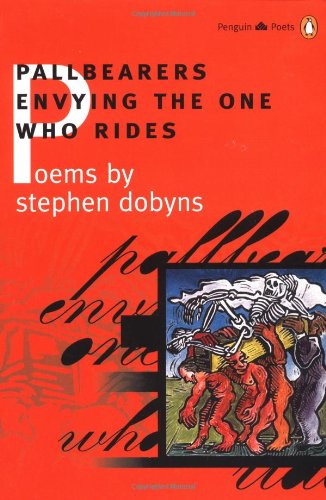 9780140589160: Pallbearers Envying the One Who Rides (Poets, Penguin)