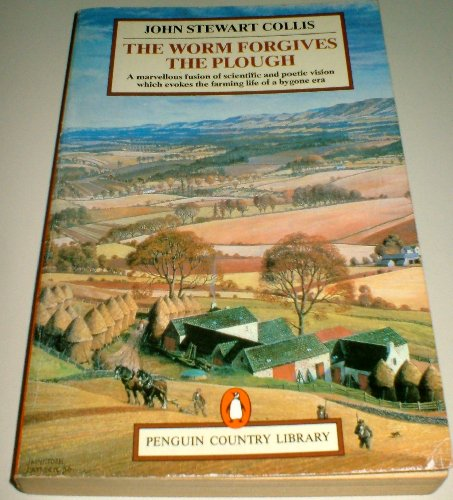 9780140590128: The Worm Forgives the Plough: While Following the Plough. Down to Earth (Penguin Country Library)