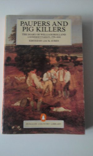 9780140590197: Paupers and Pig Killers: The Diary of William Holland, a Somerset Parson, 1799-1818 (Country Library)