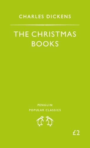 The Christmas Books: A Christmas Carol, the Chimes, the Cricket On the Hearth (Penguin Popular Classics)