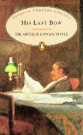 His Last Bow: Some Reminiscences of Sherlock: Arthur Conan Doyle