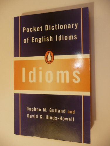 Pocket Dictionary of English Idioms (Penguin Popular: Daphne M. Gulland