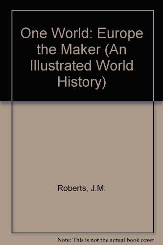 One World: Europe the Maker (An Illustrated World History): J.M. Roberts