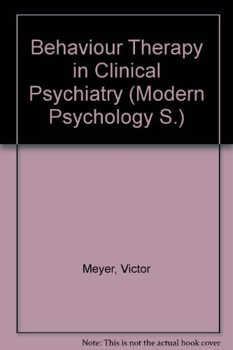 Behaviour Therapy in Clinical Psychiatry (Modern Psychology): Meyer, Victor, Chesser,