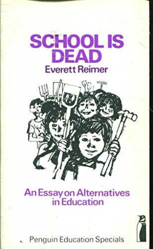 9780140801699: School is dead: An essay on alternatives in education (Penguin education specials)