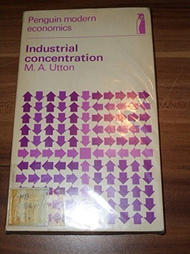 9780140801729: Industrial Concentration (Modern Economic Texts)