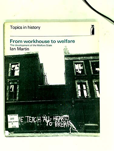 9780140801880: From Workhouse to Welfare: Development of the Welfare State (Topics in History)