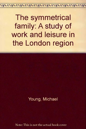 9780140803839: The symmetrical family: A study of work and leisure in the London region