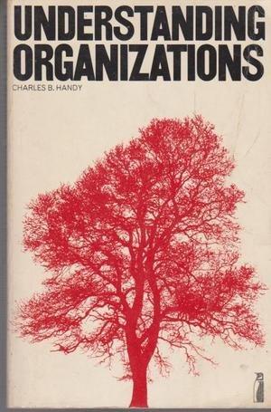 UNDERSTANDING ORGANIZATIONS.: Handy, Charles B.