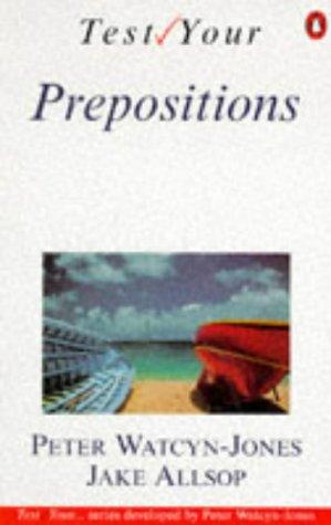Test Your Prepositions (English Language Teaching) (0140809899) by Jake Allsop; Peter Watcyn Jones; Peter Watcyn-Jones
