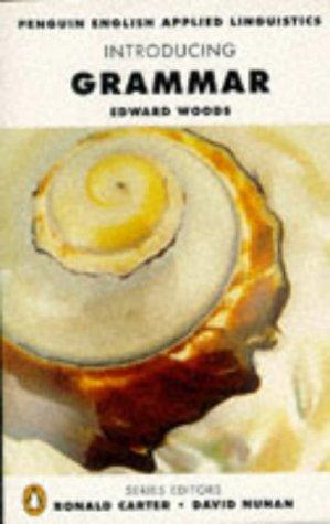 Introducing Grammar (Penguin English: Applied Linguistics): EDWARD G. WOODS