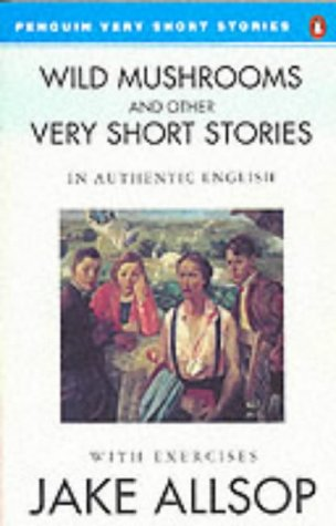 9780140816532: Wild Mushrooms and Other Very Short Stories in Authentic English (Penguin ELT Readers: Advanced Level: Very Short Stories)