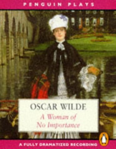 9780140865400: A Woman of No Importance: A Fully Dramatized Recording (Plays, Audio, Penguin)