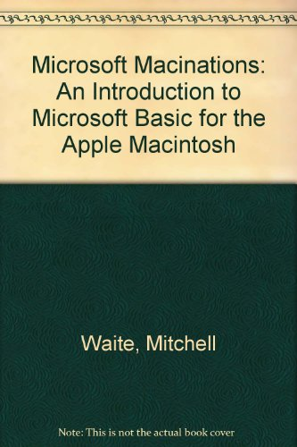 Microsoft Macinations: An Introduction to Microsoft Basic for the Apple Macintosh (0140871586) by Mitchell Waite; Robert Lafore; Ira Lansing
