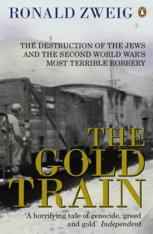 9780141000756: The Gold Train: The Destruction of the Jews and the Second World War's Most Terrible Robbery