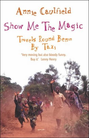 9780141001364: Show Me the Magic: Travels Round Benin by Taxi