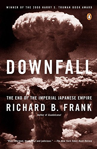 Downfall: The End of the Imperial Japanese: Frank, Richard B.
