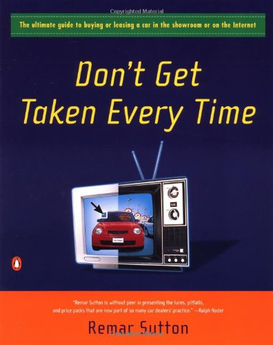 9780141001494: Don't Get Taken Every Time : The Ultimate Guide to Buying or Leasing a Car in the Showroom or on the Internet