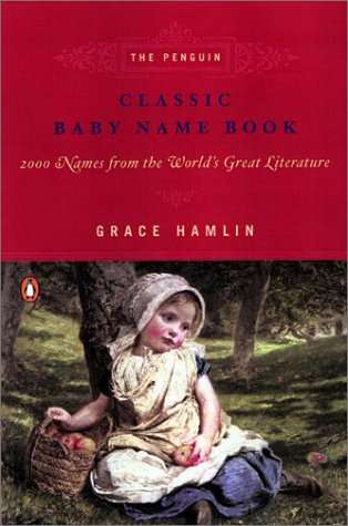 9780141001524: The Penguin Classic Baby Name Book: 2,000 Names from the World's Great Literature
